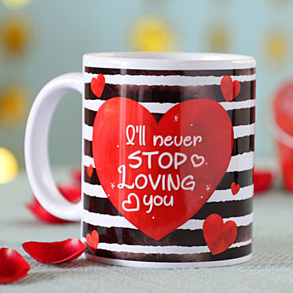 Never Stop Loving You Mug: Send Valentines Day Gifts to Argentina