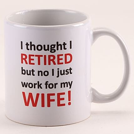 Retired But Work For My Wife Comic Printed White Mug